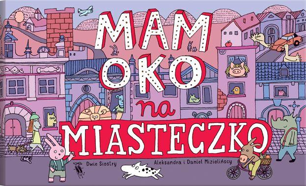 """Aleksandra i Daniel Mizielińscy, """"Mam oko na miasteczko"""" (źródło: materiały prasowe)"""