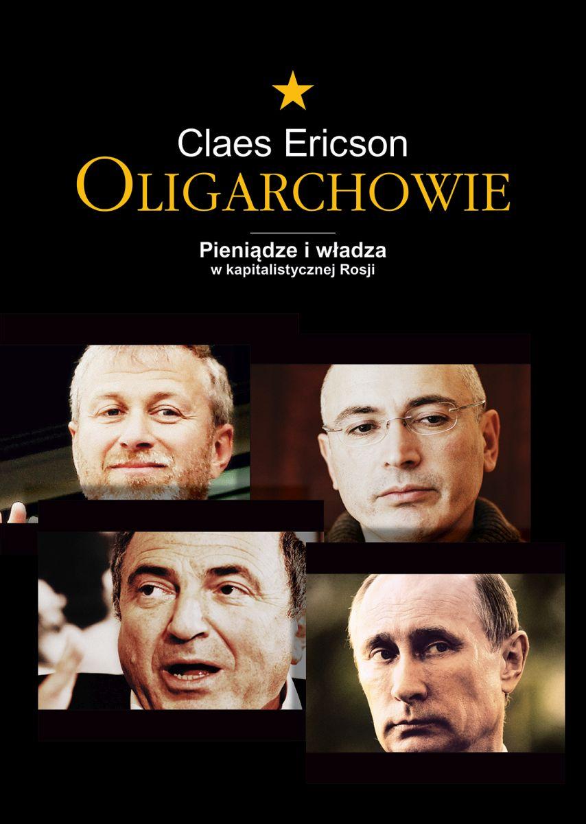 """Claes Ericson, """"Oligarchowie. Pieniądze i władza w kapitalistycznej Rosji"""" – okładka (źródło: materiały prasowe)"""
