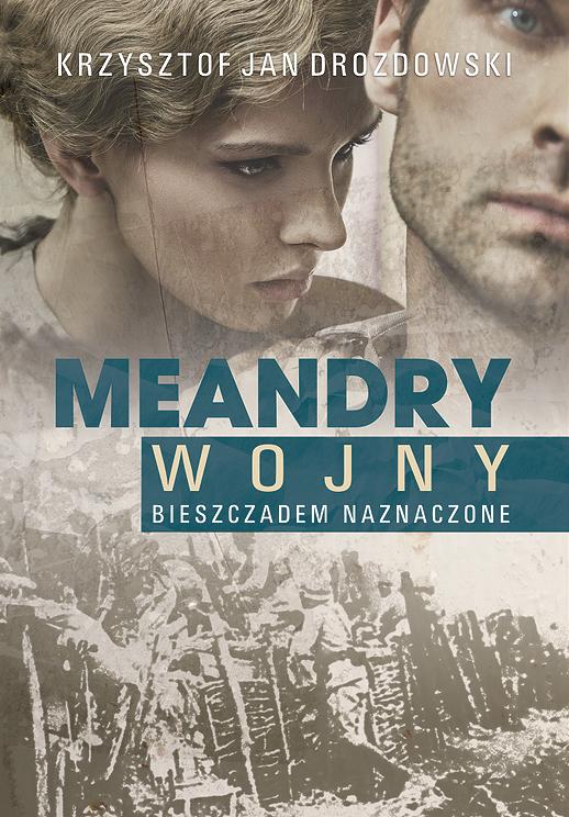 """Krzysztof Jan Drozdowski """"Meandry wojny. Bieszczadem naznaczone"""" – okładka (źródło: materiały prasowe wydawcy)"""