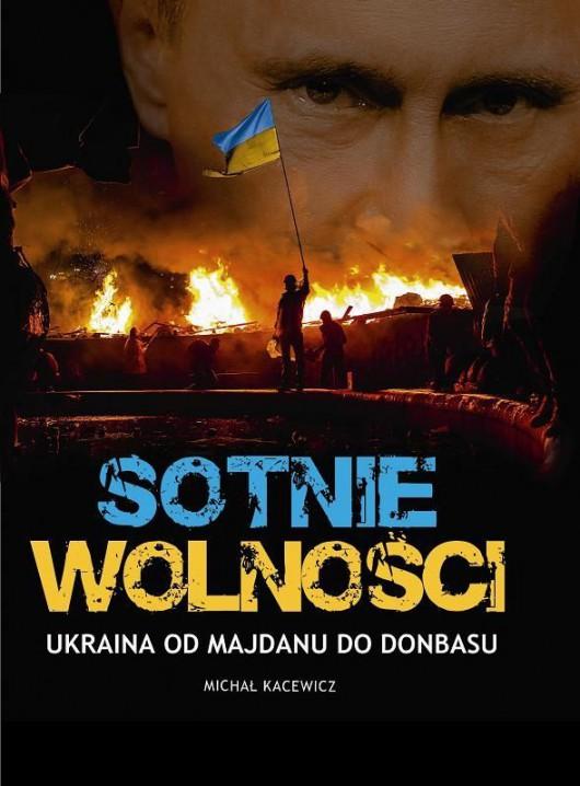 """Michał Kacewicz, """"Sotnie wolności. Od Majdanu do Donbasu"""", okładka (źródło: materiały prasowe)"""