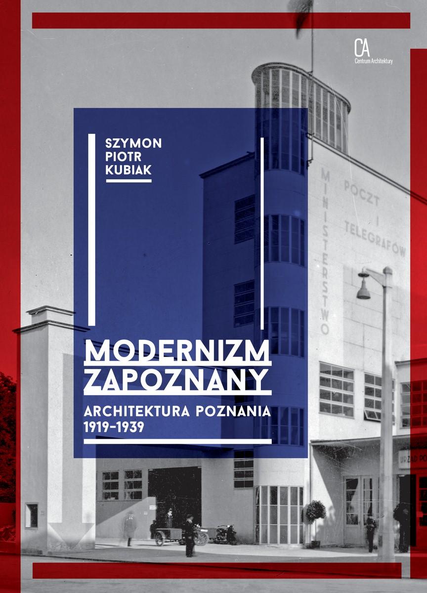 """""""Modernizm zapoznany. Architektura Poznania 1919-1939"""" Szymon Piotr Kubiak – okładka (źródło: materiały prasowe organizatora)"""