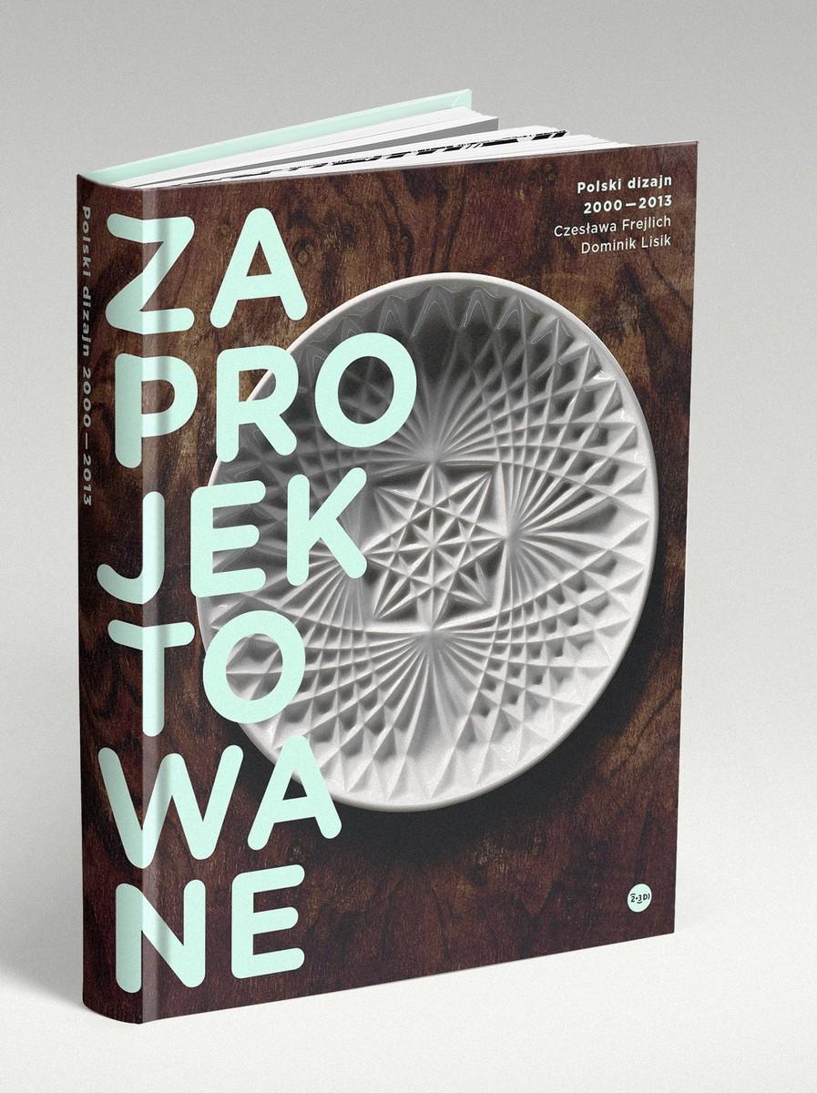 """Czesława Frejlich, Dominik Lisik """"Zaprojektowane. Polski dizajn 2000–2013"""" – okładka (źródło: materiały prasowe)"""