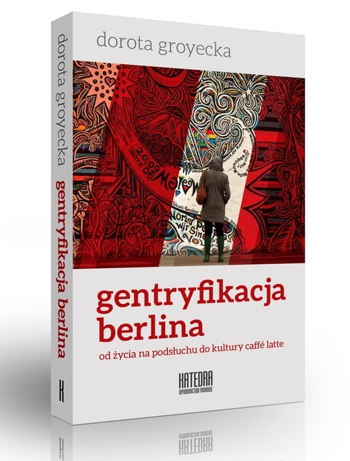 """Dorota Groyecka """"Gentryfikacja Berlina. Od życia na podsłuchu do kultury caffé latte"""" – okładka (źródło: materiały prasowe)"""