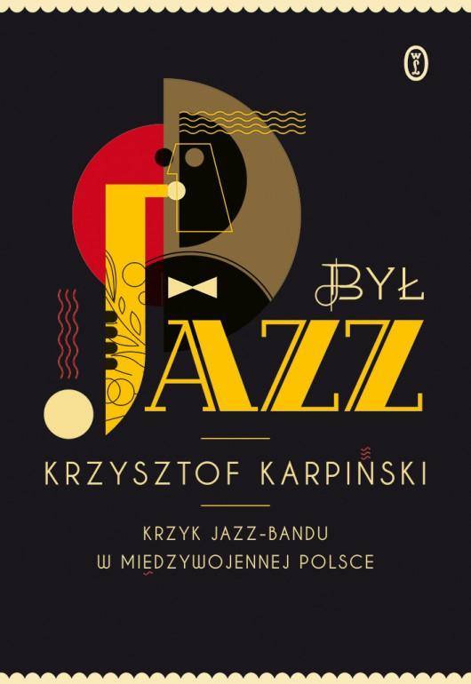 """Krzysztof Karpiński """"Był jazz. Krzyk jazz-bandu w międzywojennej Polsce"""", okładka, Wydawnictwo Literackie (źródło: materiały prasowe)"""
