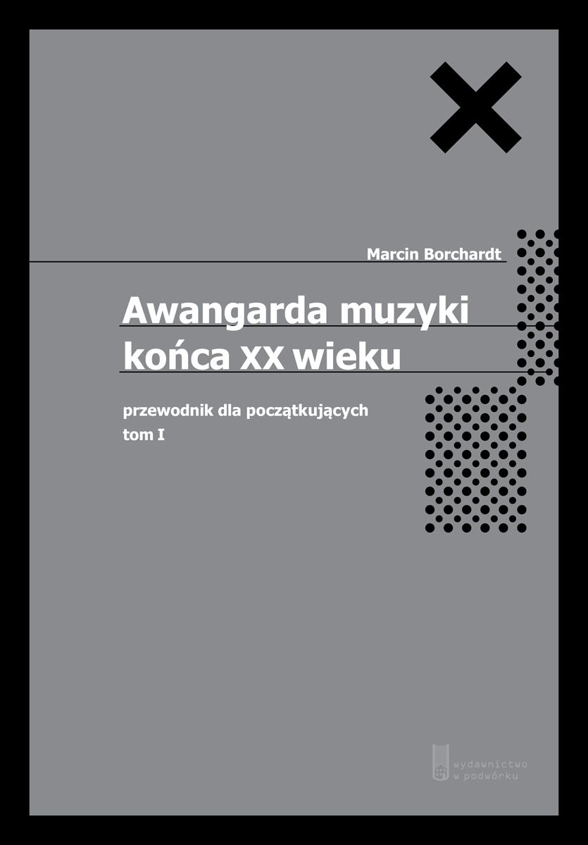 """Marcin Borchardt """"Awangarda muzyki końca XX wieku. Przewodnik dla początkujących"""" – okładka (źródło: materiały prasowe)"""