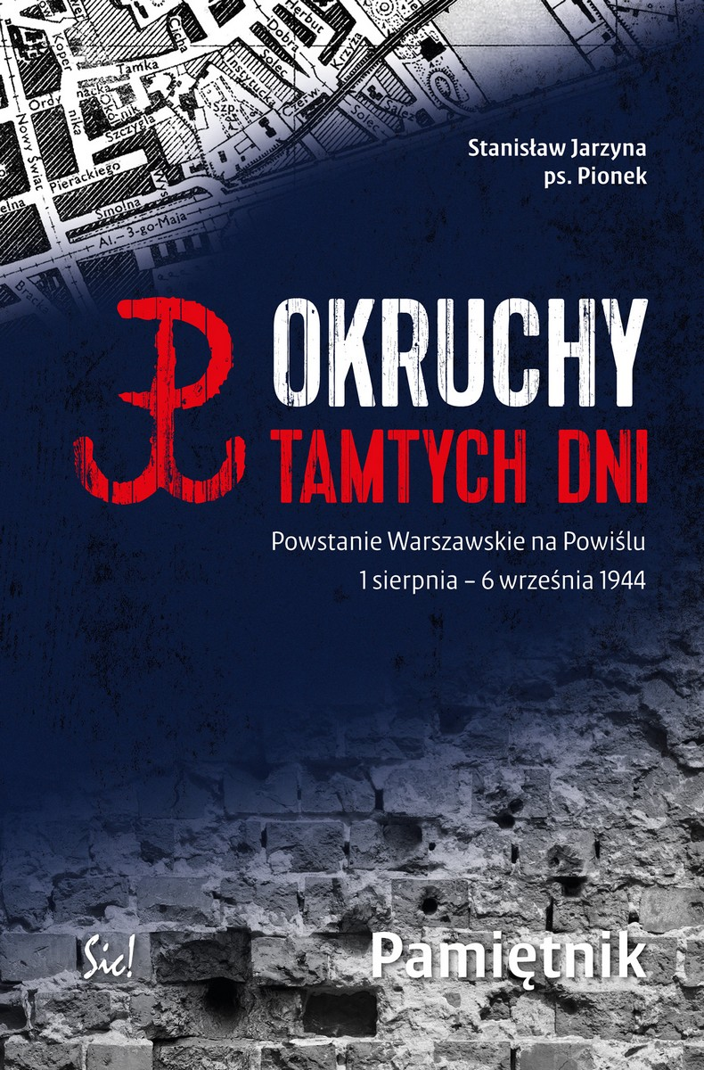 """Stanisław Jarzyna ps. Pionek """"Okruchy tamtych dni. Powstanie Warszawskie na Powiślu 1 sierpnia – 6 września 1944. Pamiętnik"""" – okładka (źródło: materiały prasowe)"""