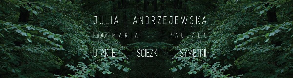 """Julia Andrzejewska, """"Utarte ścieżki symetrii"""" (źródło: materiały prasowe organizatora)"""