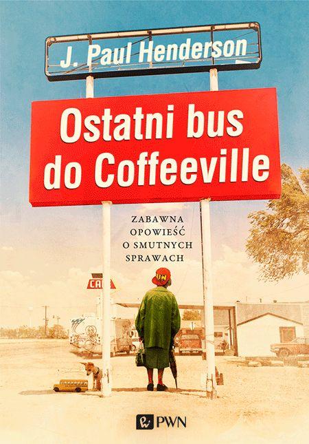 """J. Paul Henderson, """"Ostatni bus do Coffeeville"""" – okładka (źródło: materiały prasowe)"""