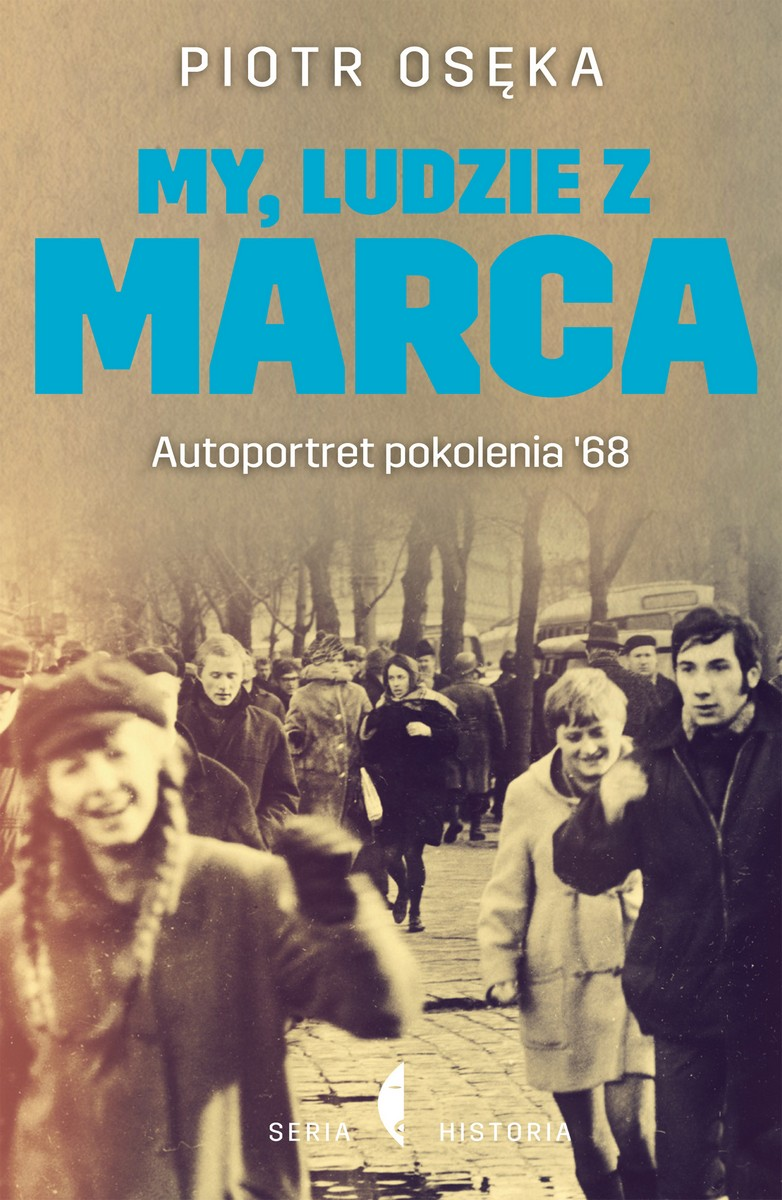 """Piotr Osęka """"My, ludzie z marca. Autoportret pokolenia '68"""" – okładka (źródło: materiały prasowe)"""