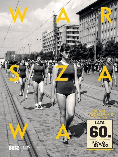 """""""Warszawa lata 60."""", okładka, Wydawnictwo BOSZ (źródło: materiały prasowe organizatora)"""