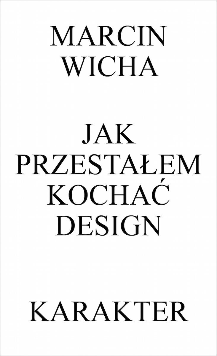 """Marcin Wicha """"Jak przestałem kochać design"""", okładka (źródło: materiały prasowe)"""