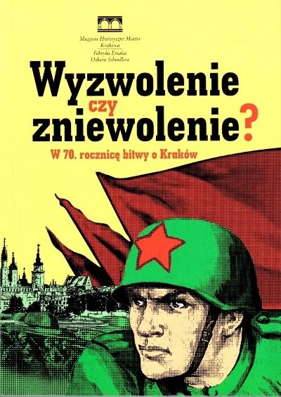 """""""Wyzwolenie czy zniewolenie? W 70. rocznicę bitwy o Kraków"""" (źródło: materiały prasowe)"""