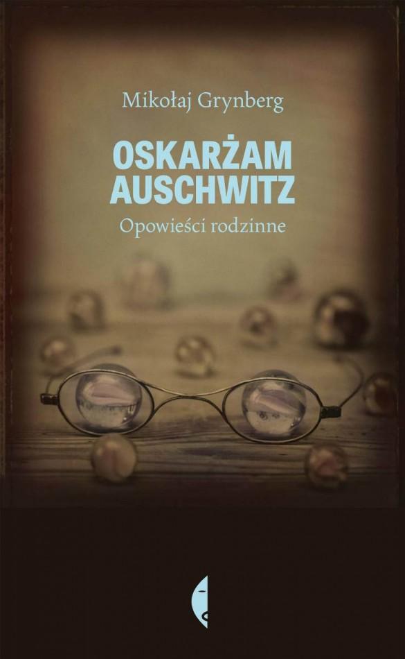 """Mikołaj Grynberg, """"Oskarżam Auschwitz"""" – okładka (źródło: materiały prasowe)"""
