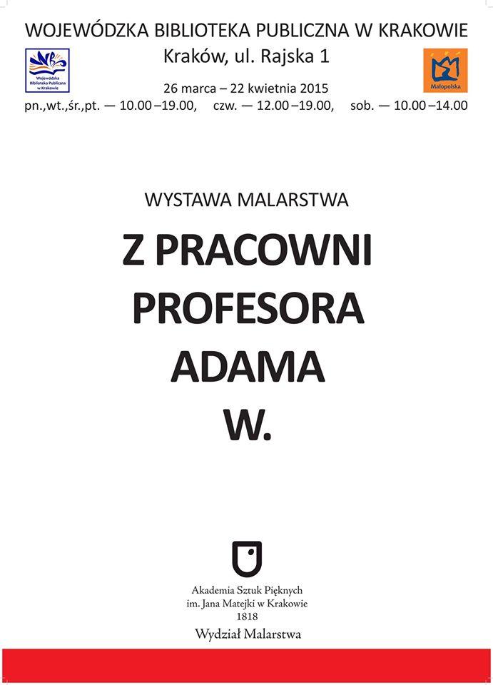 """Plakat wystawy """"Z Pracowni Profesora Adama W."""" (źródło: Wydział Malarstwa ASP w Krakowie)"""