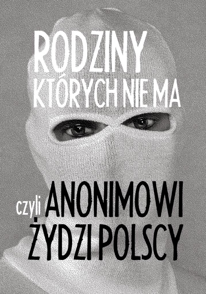 """""""Rodziny, których nie ma, czyli Anonimowi Żydzi Polscy"""" – plakat (źródło: materiał prasowy organizatora)"""
