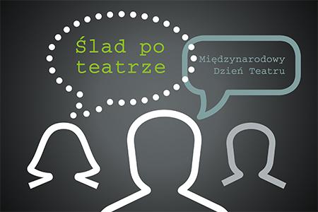 """""""Ślad po teatrze"""" (źródło: materiały prasowe organizatora)"""