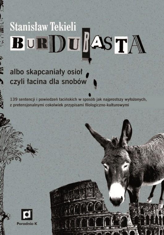 """Stanisław Tekieli, """"Burdubasta albo skapcaniały osioł, czyli łacina dla snobów"""" – okładka (źródło: materiały prasowe)"""