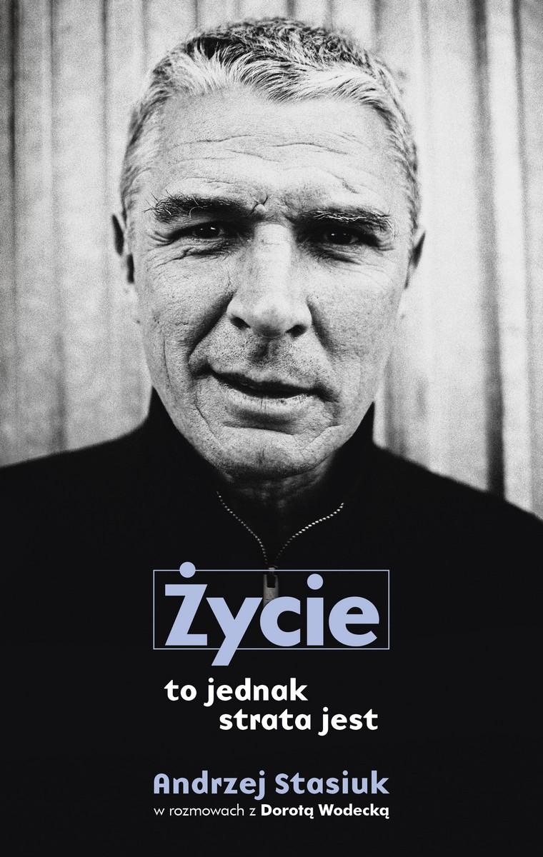 """Andrzej Stasiuk, Dorota Wodecka, """"Życie to jednak strata jest"""" – okładka (źródło: materiały prasowe)"""