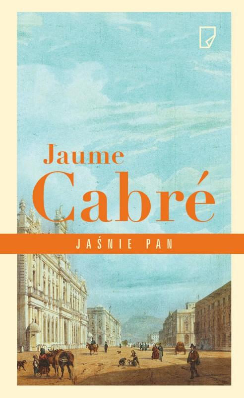 """Jaume Cabré, """"Jaśnie pan"""" – okładka (źródło: materiały wydawcy)"""