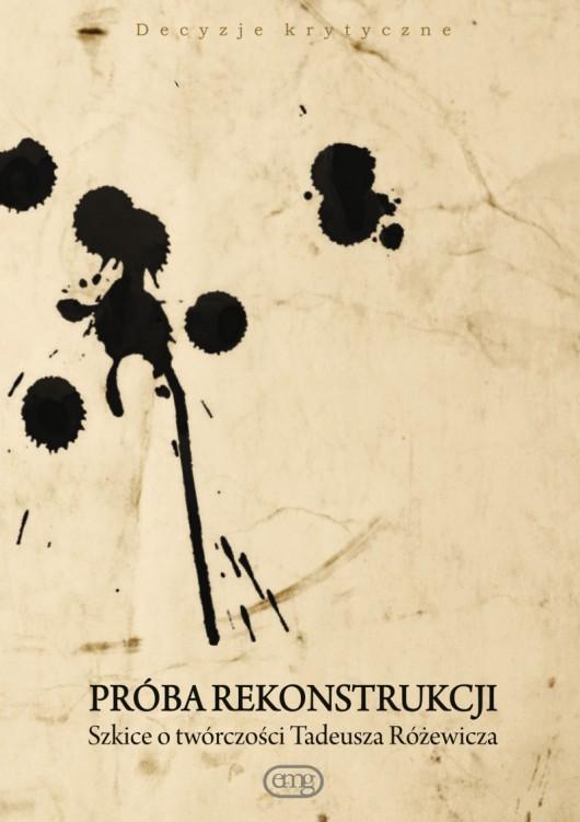 """""""Próba rekonstrukcji. Szkice o twórczości Tadeusza Różewicza"""" – okładka (źródło: materiały prasowe)"""