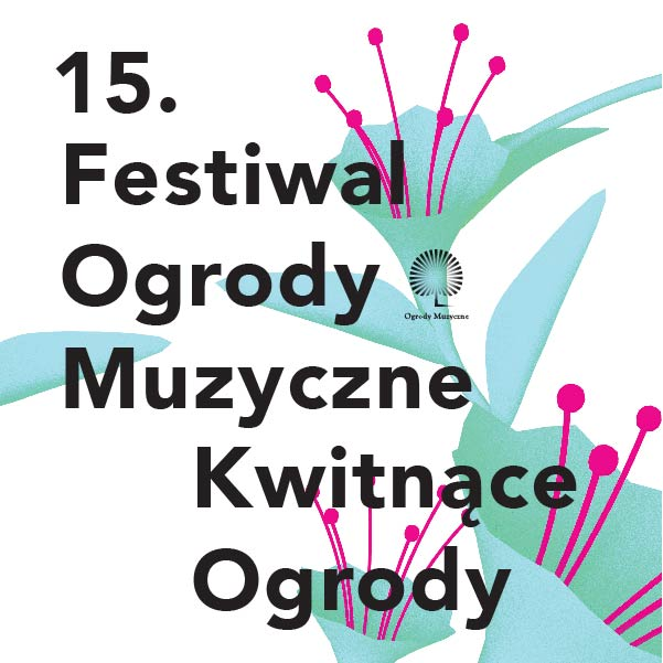 """15. Festiwal Ogrody Muzyczne """"Kwitnące Ogrody"""" (źródło: materiały prasowe)"""