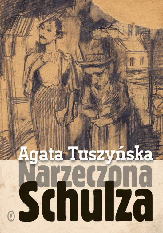 """Agata Tuszyńska, """"Narzeczona Schulza"""" – okładka (źródło: materiały prasowe)"""