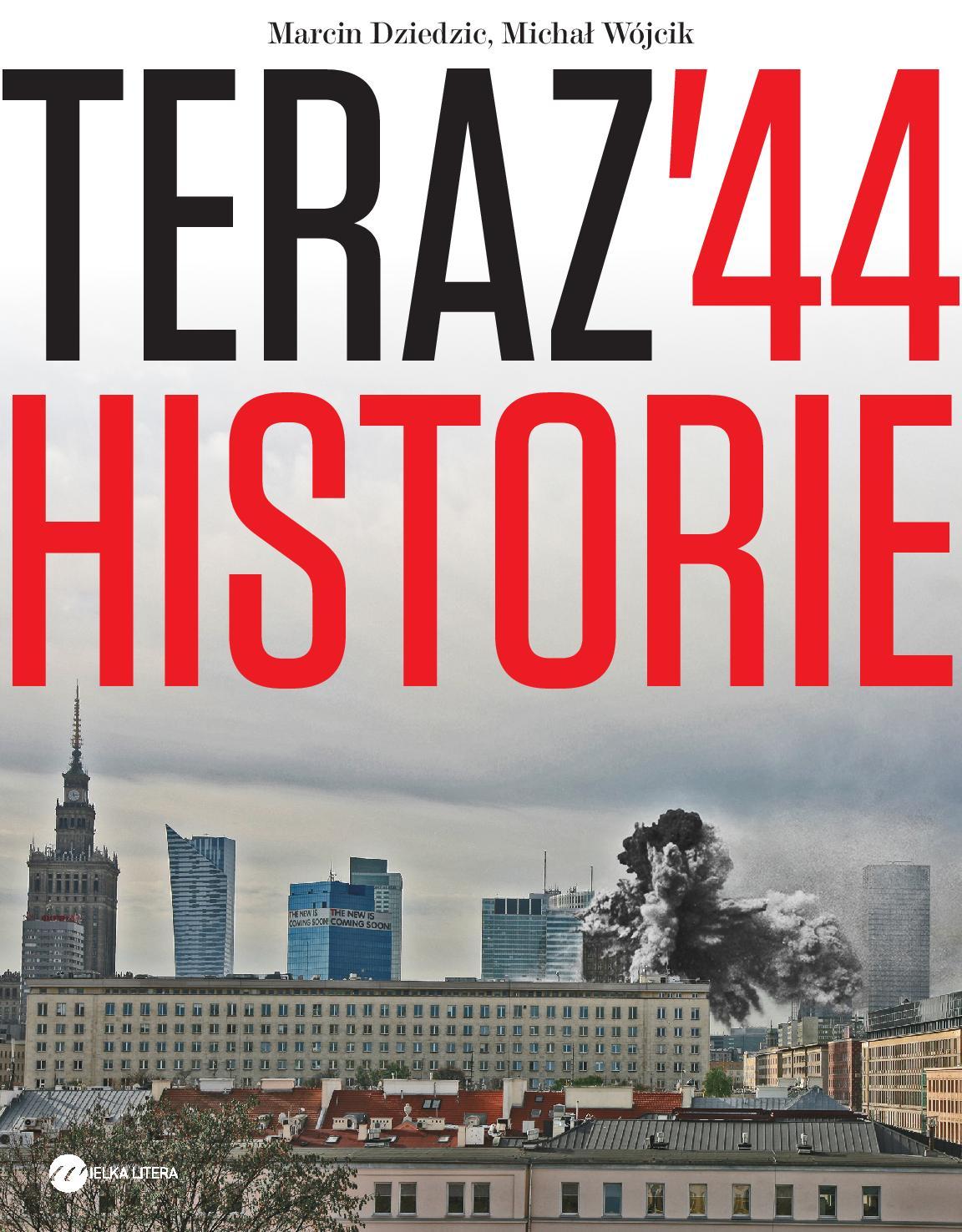 """Marcin Dziedzic, Michał Wójcik, """"Teraz '44 historie"""" (źródło: materiały prasowe wydawcy)"""