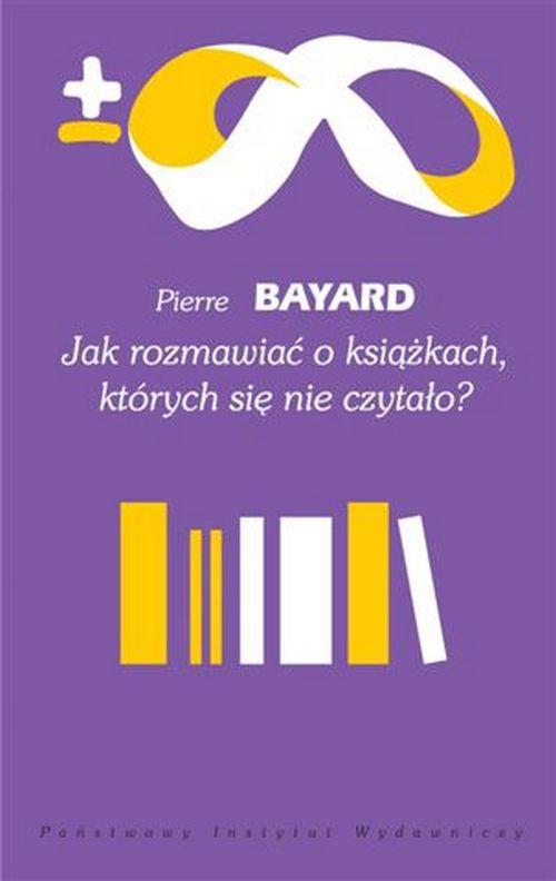 """Pierre Bayard, """"Jak rozmawiać o książkach, których się nie czytało"""" – okładka (źródło: materiały prasowe wydawcy)"""