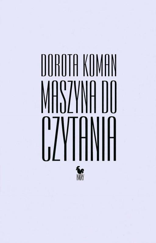 """Dorota Koman, """"Maszyna do czytania"""" – okładka (źródło: materiały prasowe wydawcy)"""