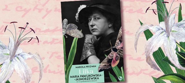 """Mariola Pryzwan, """"Lilka. Maria Pawlikowska-Jasnorzewska"""" (źródło: materiały prasowe wydawcy)"""