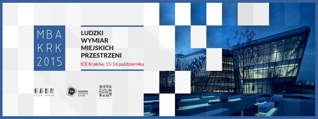 """Międzynarodowe Biennale Architektury 2015 w Krakowie – """"Ludzki wymiar miejskich przestrzeni"""" (źródło: materiały prasowe organizatora)"""