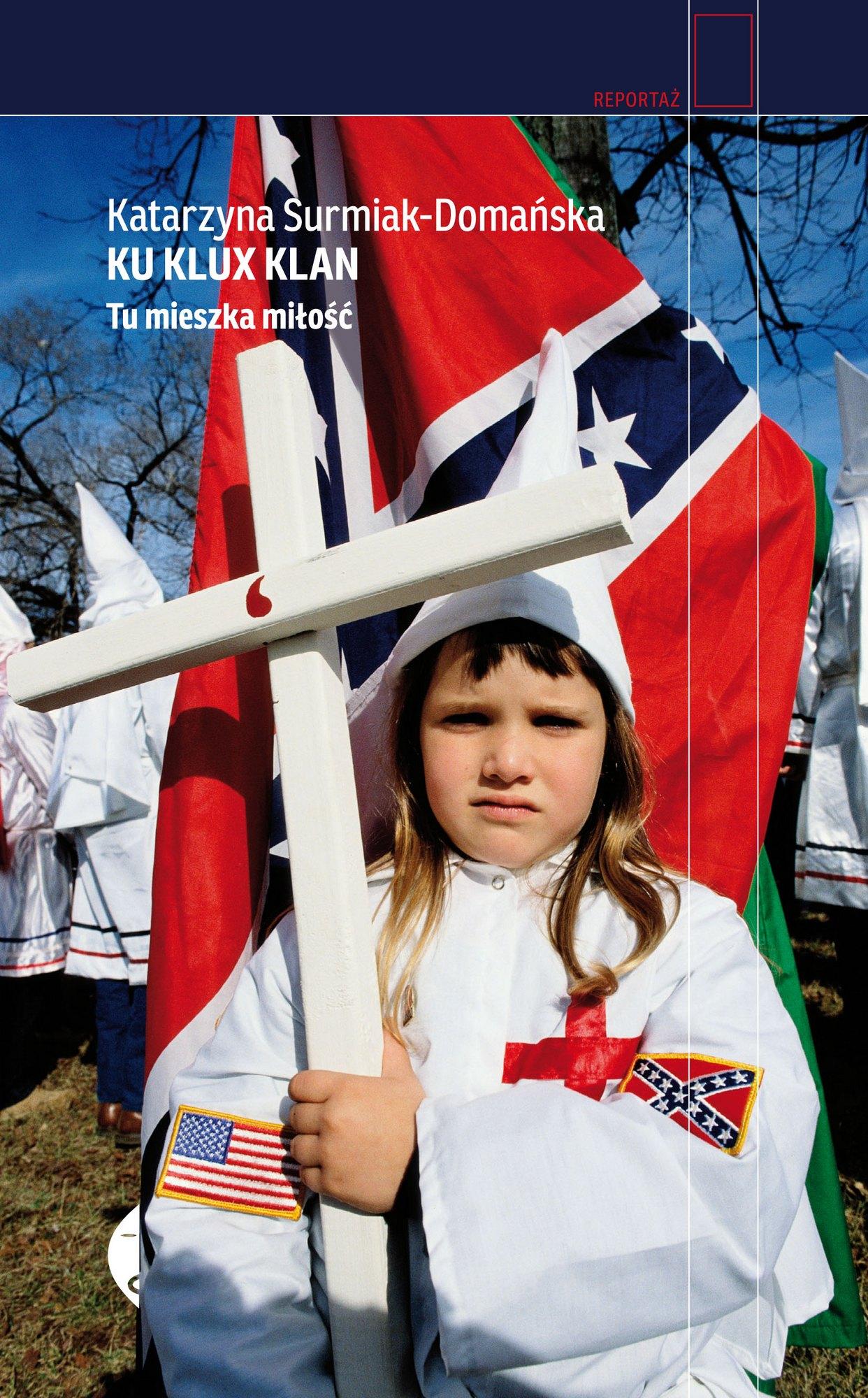 """Katarzyna Surmiak-Domańska, """"Ku Klux Klan. Tu mieszka miłość"""" – okładka (źródło: materiały prasowe wydawcy)"""