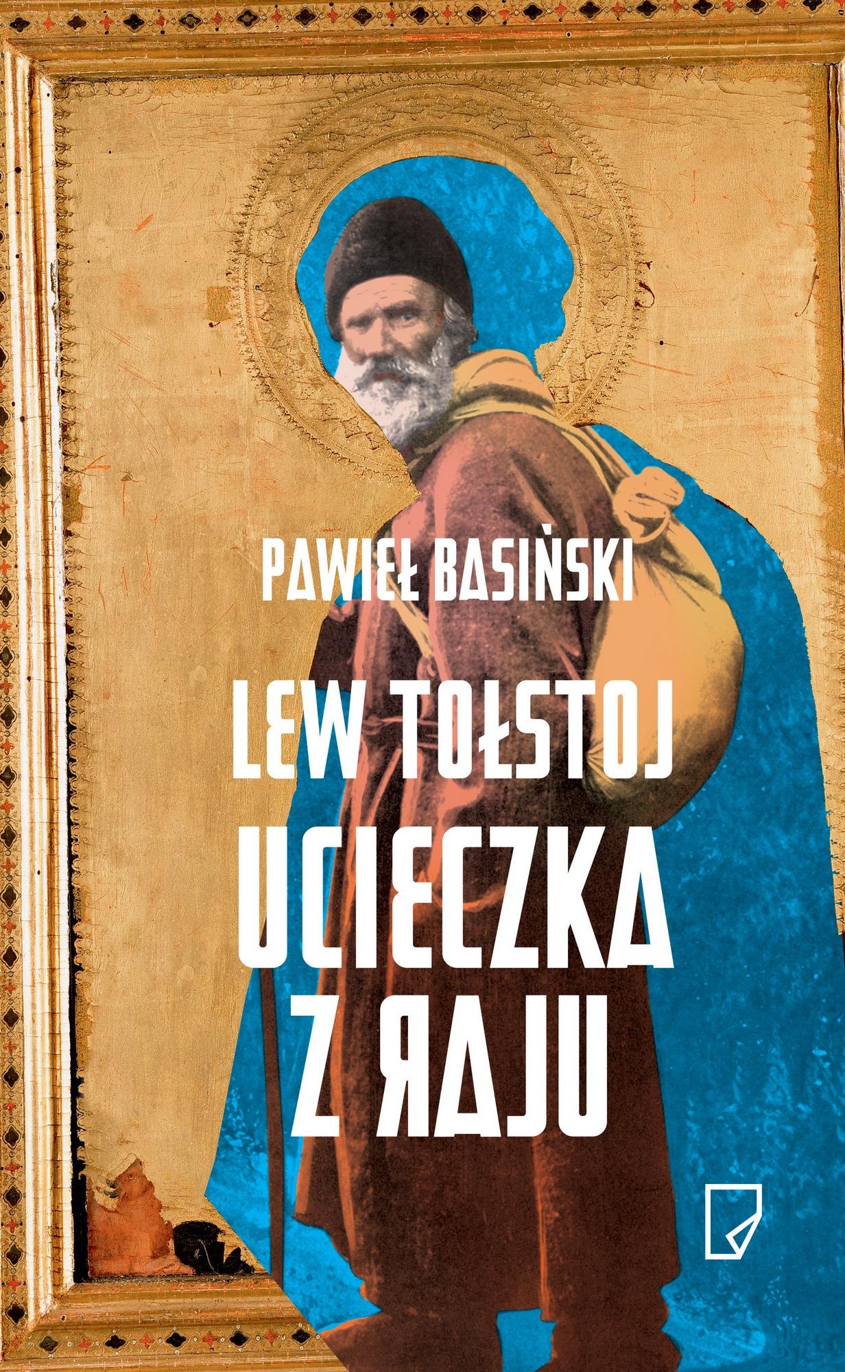 """Pawieł Basiński, """"Lew Tołstoj. Ucieczka z raju"""" – okładka (źródło: materiały prasowe wydawcy)"""