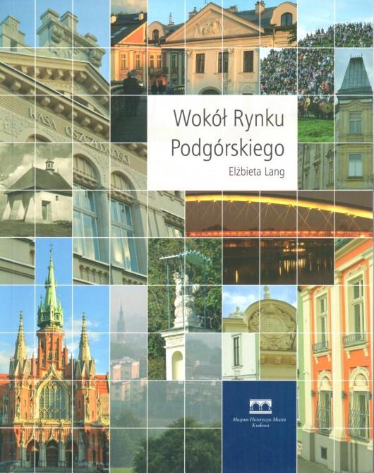"""""""Wokół Rynku Podgórskiego"""" – okładka (źródło: materiały prasowe)"""