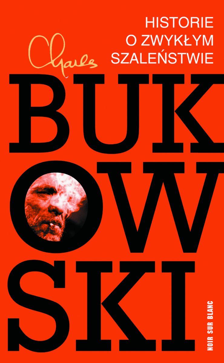 """Charles Bukowski, """"Historie o zwykłym szaleństwie"""" – okładka (źródło: materiały prasowe wydawcy)"""