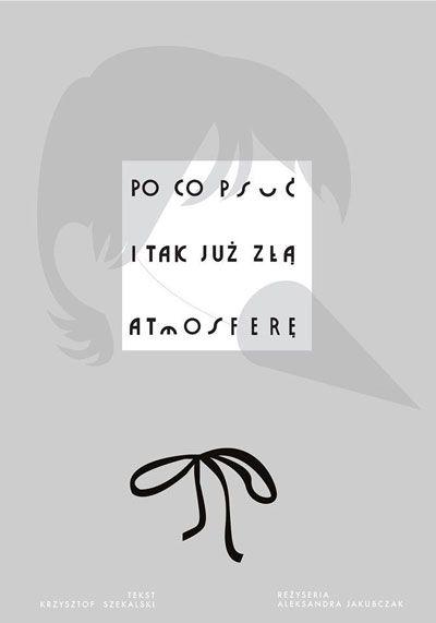 """""""Po co psuć i tak już złą atmosferę"""", reż. Aleksandra Jakubczak, plakat (źródło: materiały organizatora)"""