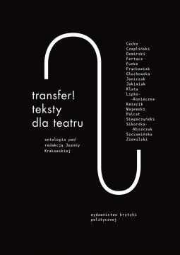"""""""Transfer. Teksty dla teatru"""", pod redakcją Joanny Krakowskiej – okładka (źródło: materiały prasowe wydawcy)"""