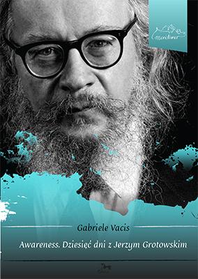 """Gabriel Vacisa """"Awareness. Dziesięć dni z Jerzym Grotowskim"""" – okładka (źródło: materiały prasowe)"""