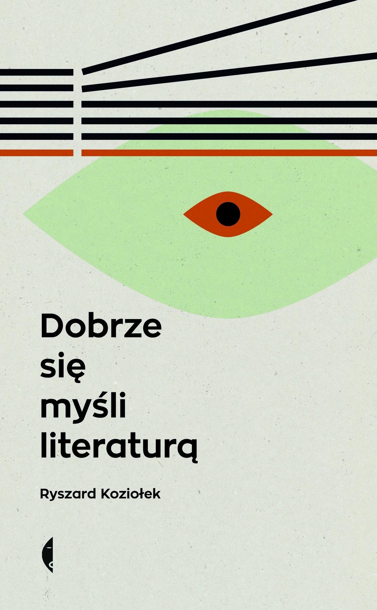 """Ryszard Koziołek, """"Dobrze się myśli literaturą"""" – okładka (źródło: materiały prasowe)"""