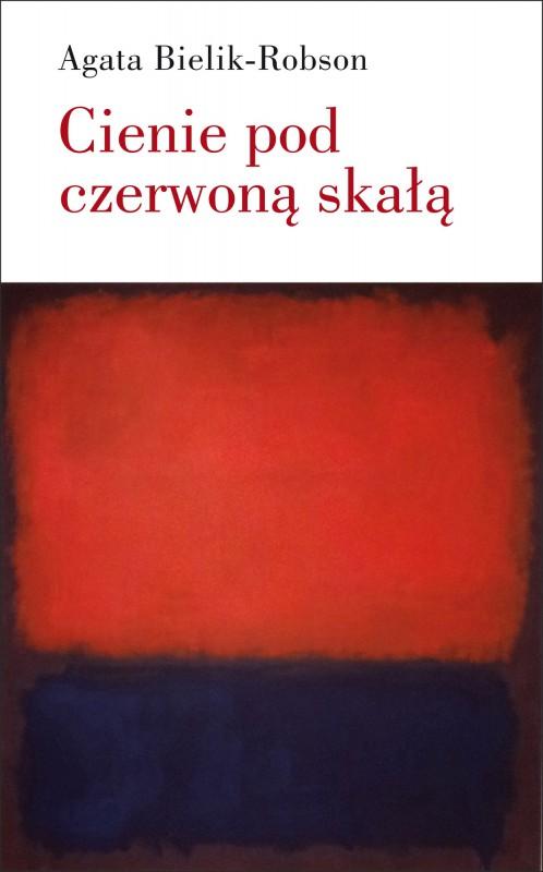 """Agata Bielik-Robson, """"Cienie pod czerwoną skałą. Eseje o literaturze"""" – okładka (źródło: materiały prasowe)"""