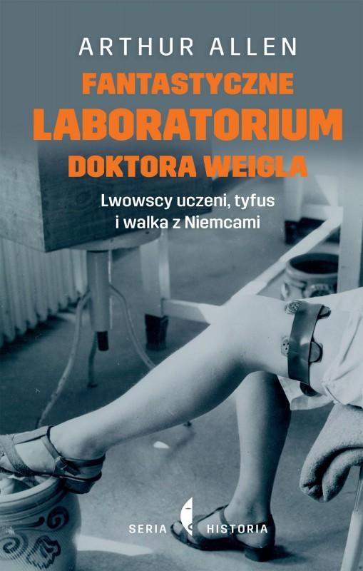 """Arthur Allen, """"Fantastyczne laboratorium doktora Weigla. Lwowscy uczeni, tyfus i walka z Niemcami"""" – okładka (źródło: materiały prasowe)"""