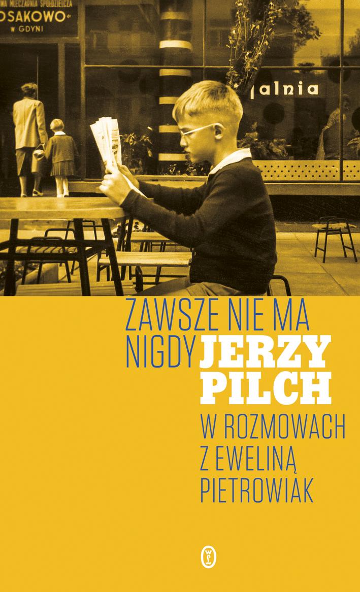"""""""Zawsze nie ma nigdy. Jerzy Pilch w rozmowach z Eweliną Pietrowiak"""" – okładka (źródło: materiały prasowe)"""