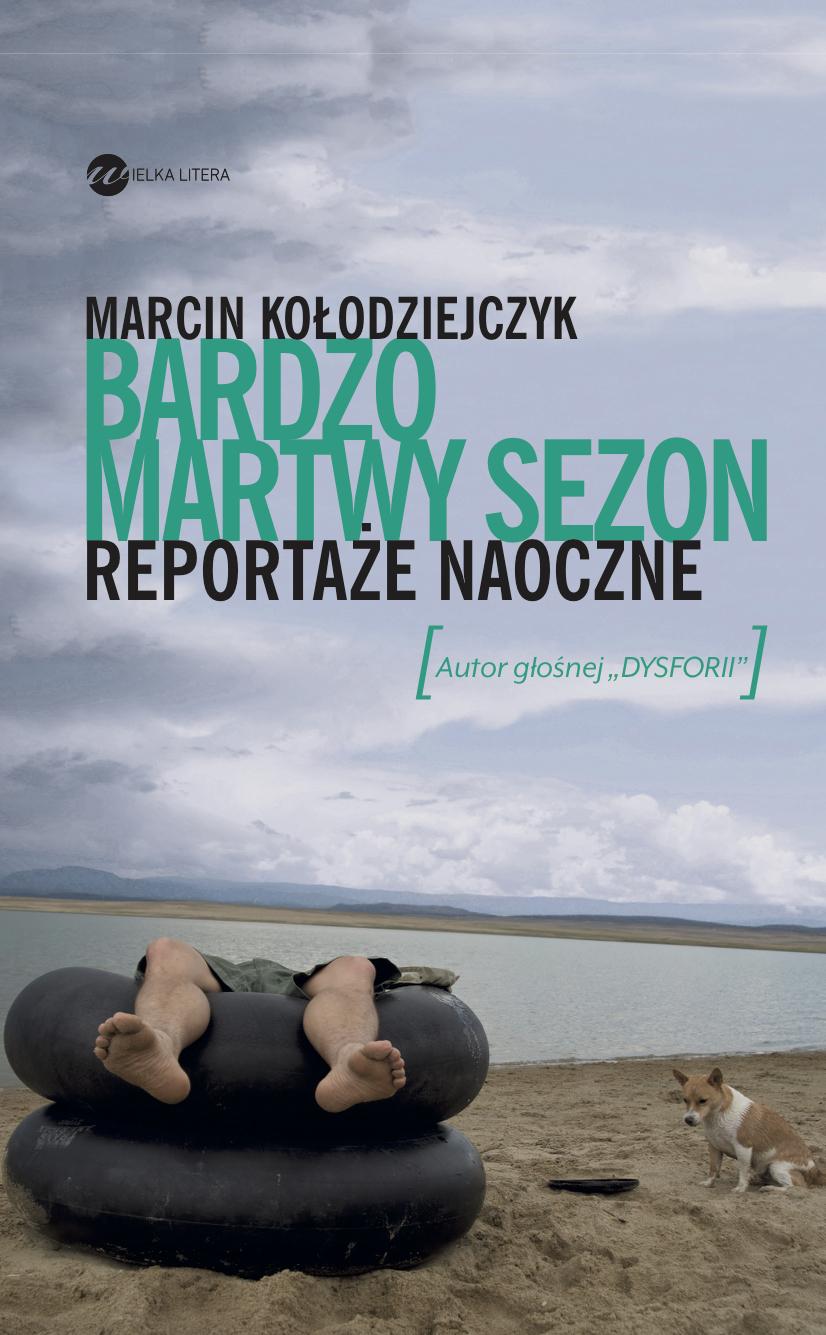 """Marcin Kołodziejczyk, """"Bardzo martwy sezon. Reportaże naoczne"""" – okładka (źródło: materiały prasowe)"""