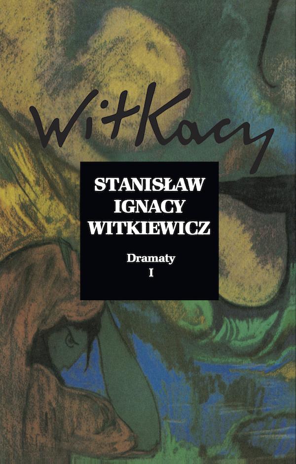 """Stanisław Ignacy Witkiewicz, """"Dramaty"""", tom 1 – okładka (źródło: materiały prasowe)"""