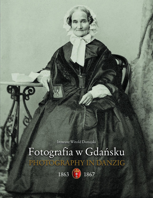 """Ireneusz Dunajski, """"Fotografia w Gdańsku 1839–1862"""" – okładka (źródło: materiały prasowe)"""