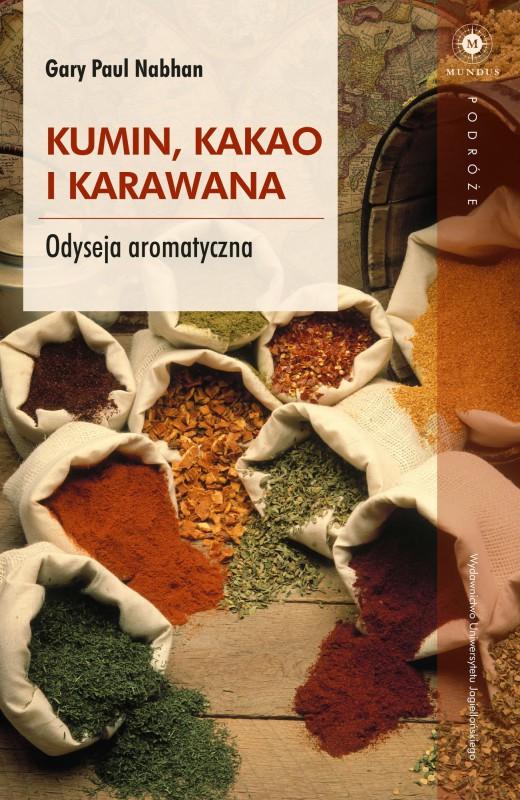 """Gary Paul Nabhan, """"Kumin, kakao i karawana. Odyseja aromatyczna"""" – okładka (źródło: materiały prasowe)"""