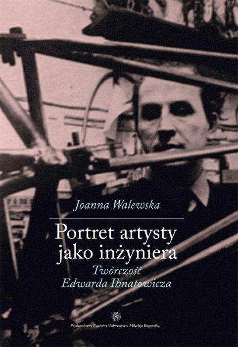 """Joanna Walewska, """"Portret artysty jako inzyniera. Twórczość Edwarda Ihnatowicza"""" – okładka (źródło: materiały prasowe organizatora)"""
