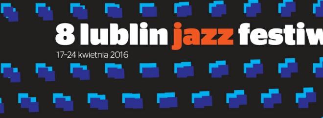 """""""8. Lublin Jazz Festiwal"""" – plakat (źródło: materiały prasowe organizatora)"""