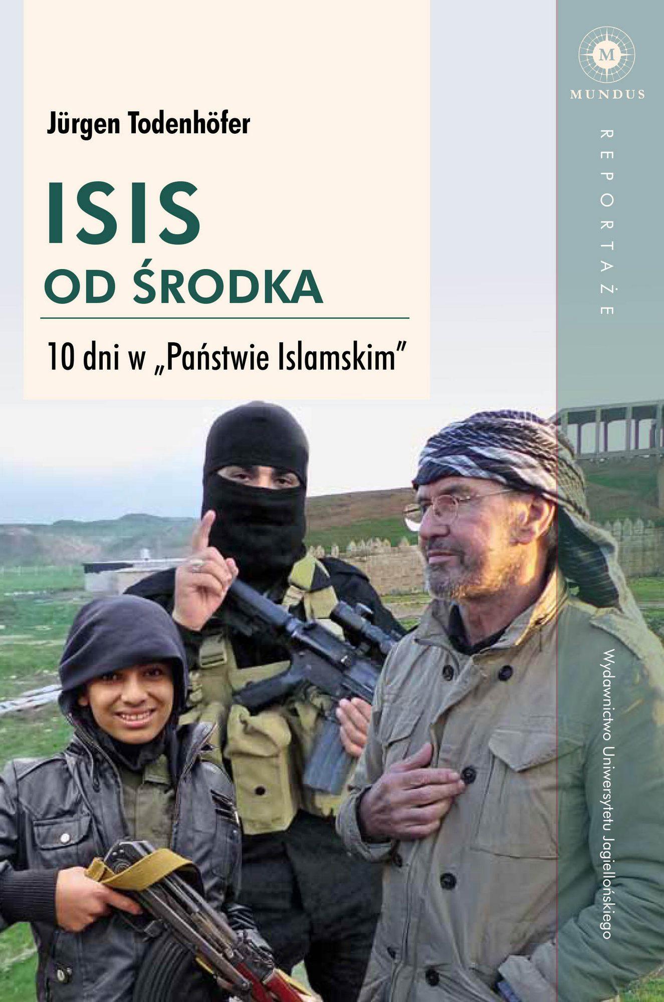 """Jürgen Todenhöfer, """"ISIS od środka. 10 dni w «Państwie Islamskim»"""" – okładka (źródło: materiały prasowe)"""