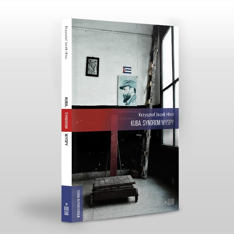 """Krzysztof Jacek Hinz, """"Kuba. Syndrom wyspy"""" – okładka książki (źródło: materiały prasowe wydawcy)"""